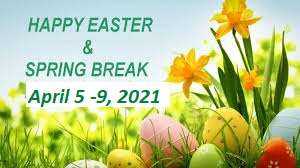 Happy Easter and Spring Break April 5-9 2021