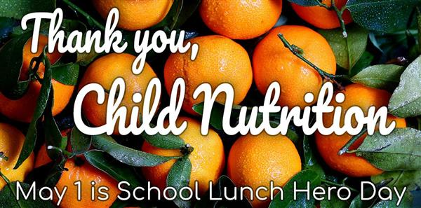 Thank You Child Nutrition.  School Lunch Hero Day May 1st